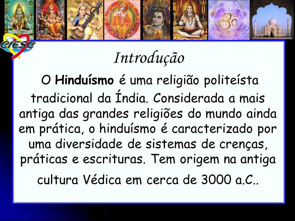 Introdução O Hinduísmo é uma religião politeísta tradicional da Índia