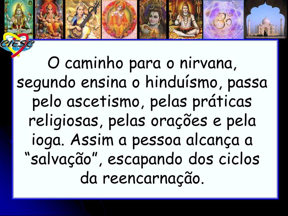 O caminho para o nirvana, segundo ensina o hinduísmo, passa pelo ascetismo, pelas práticas religiosas, pelas orações e pela ioga.