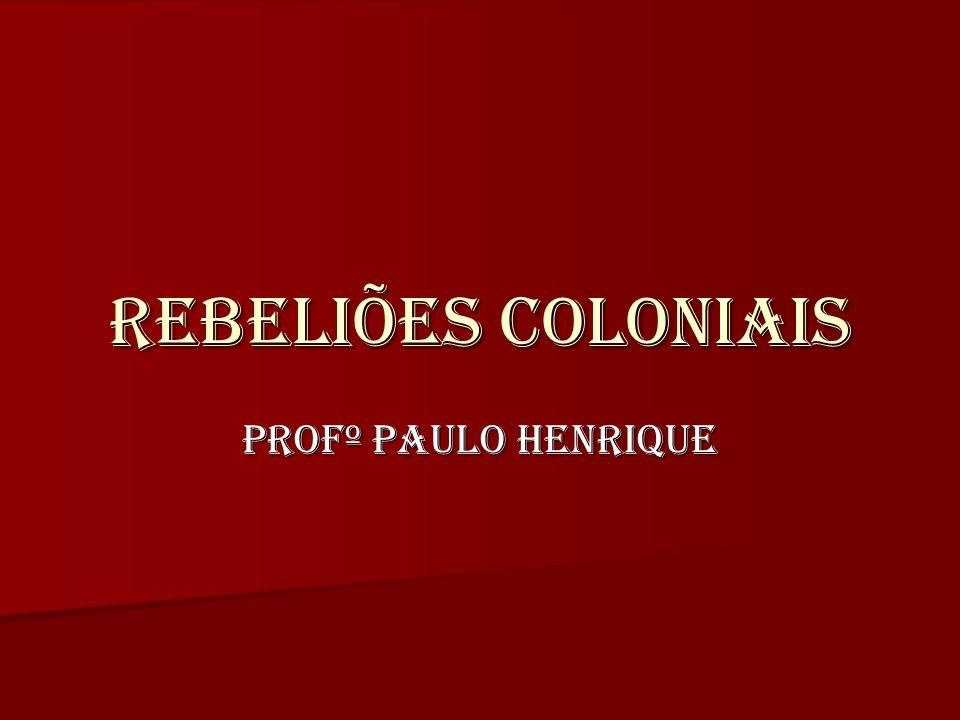 REBELIÕES COLONIAIS Profº Paulo Henrique