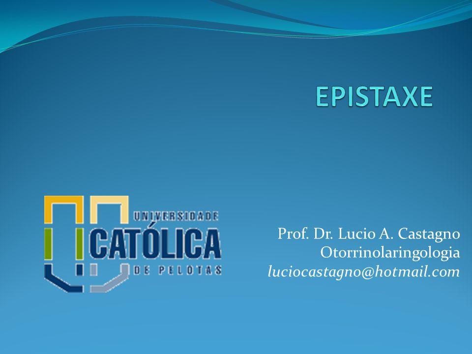 EPISTAXE Prof. Dr. Lucio A. Castagno Otorrinolaringologia