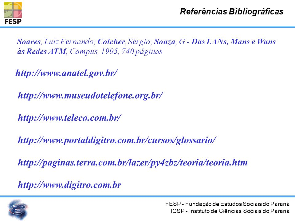 http://www.anatel.gov.br/ http://www.museudotelefone.org.br/