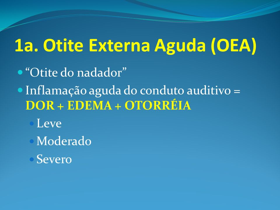 1a. Otite Externa Aguda (OEA)