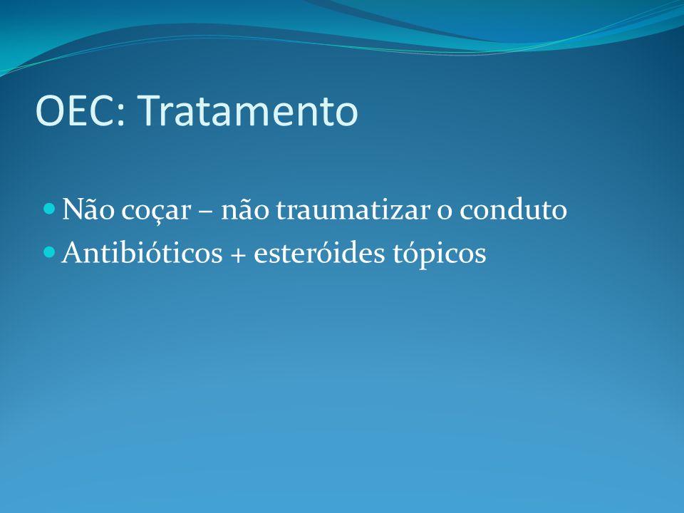 OEC: Tratamento Não coçar – não traumatizar o conduto
