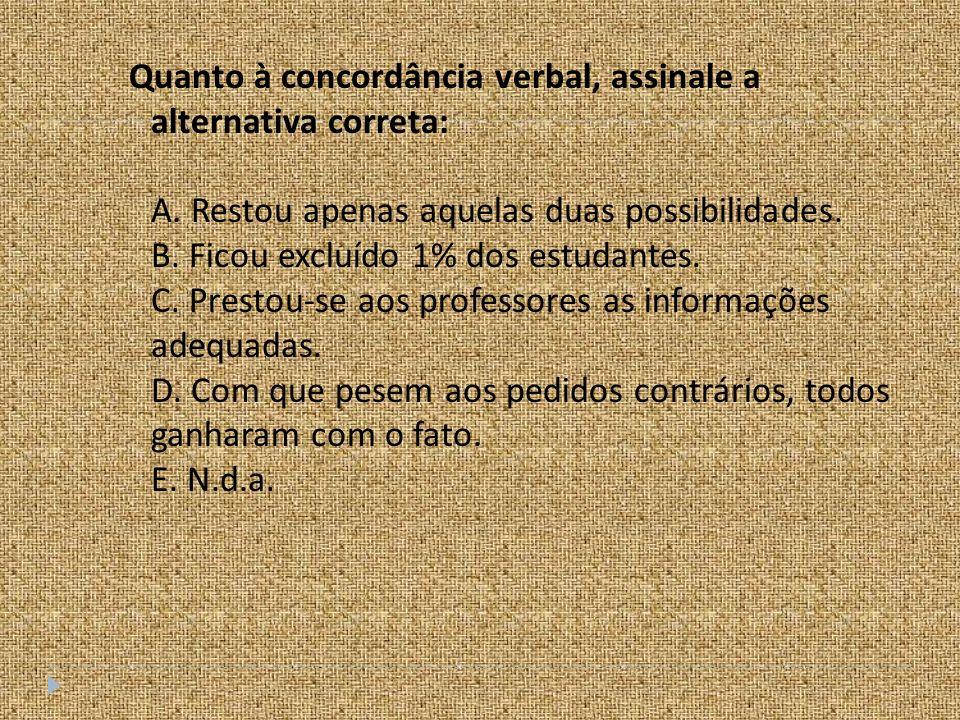 Quanto à concordância verbal, assinale a alternativa correta: A