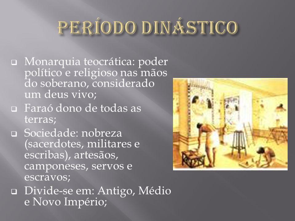 Período dinásticoMonarquia teocrática: poder político e religioso nas mãos do soberano, considerado um deus vivo;