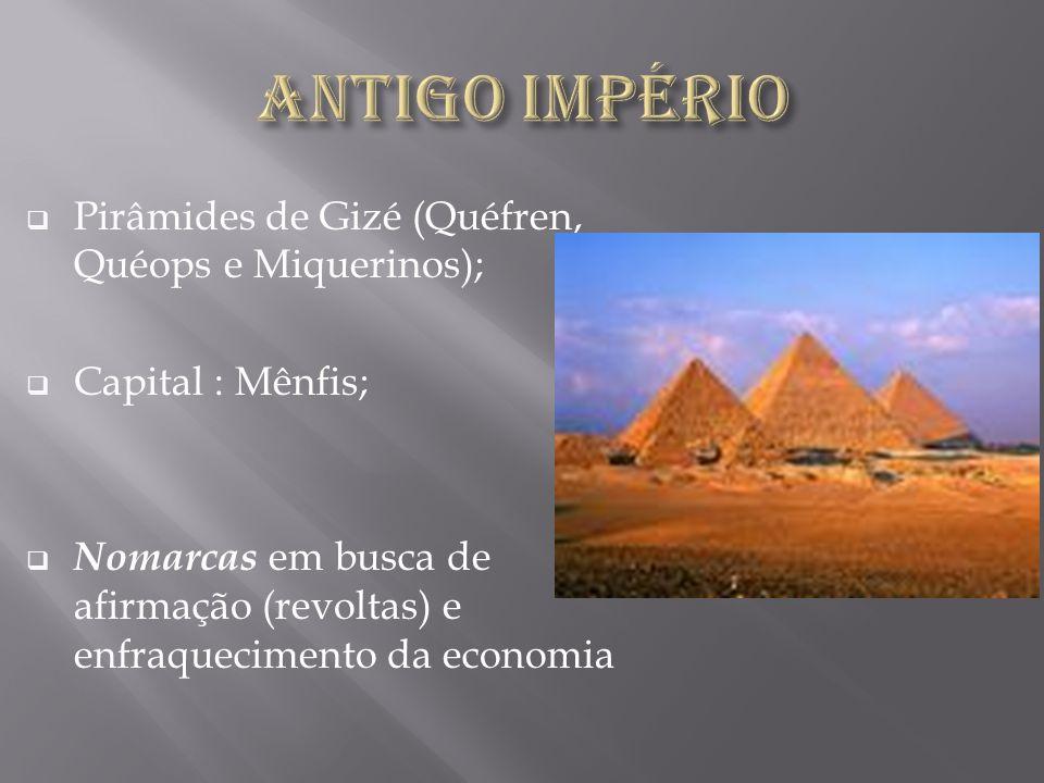Antigo Império Pirâmides de Gizé (Quéfren, Quéops e Miquerinos);