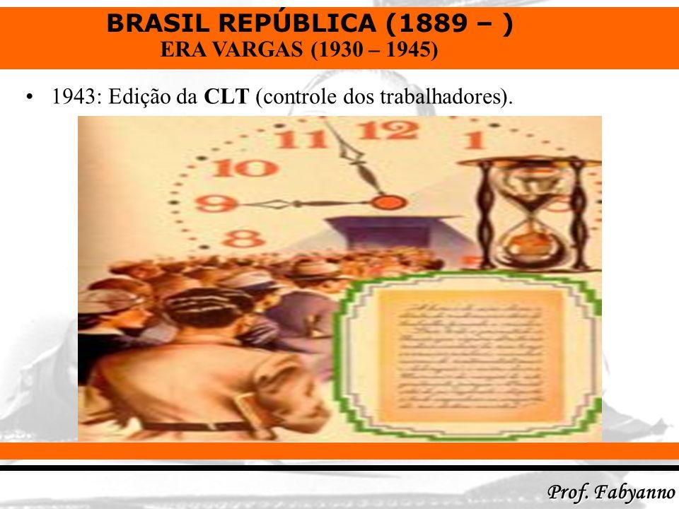1943: Edição da CLT (controle dos trabalhadores).