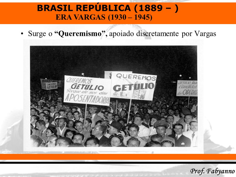 Surge o Queremismo , apoiado discretamente por Vargas