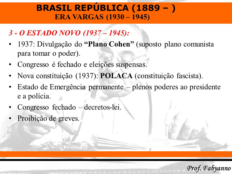 3 - O ESTADO NOVO (1937 – 1945): 1937: Divulgação do Plano Cohen (suposto plano comunista para tomar o poder).
