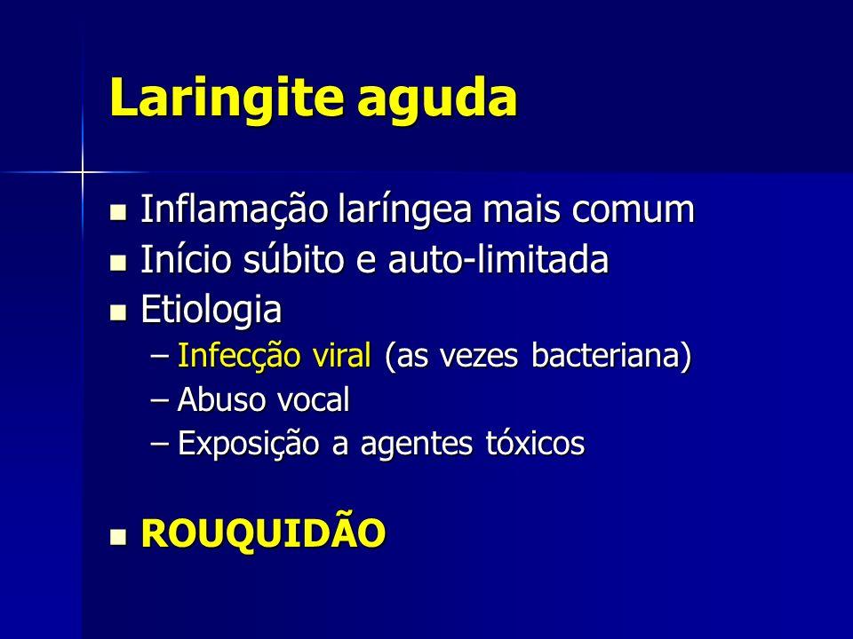 Laringite aguda Inflamação laríngea mais comum