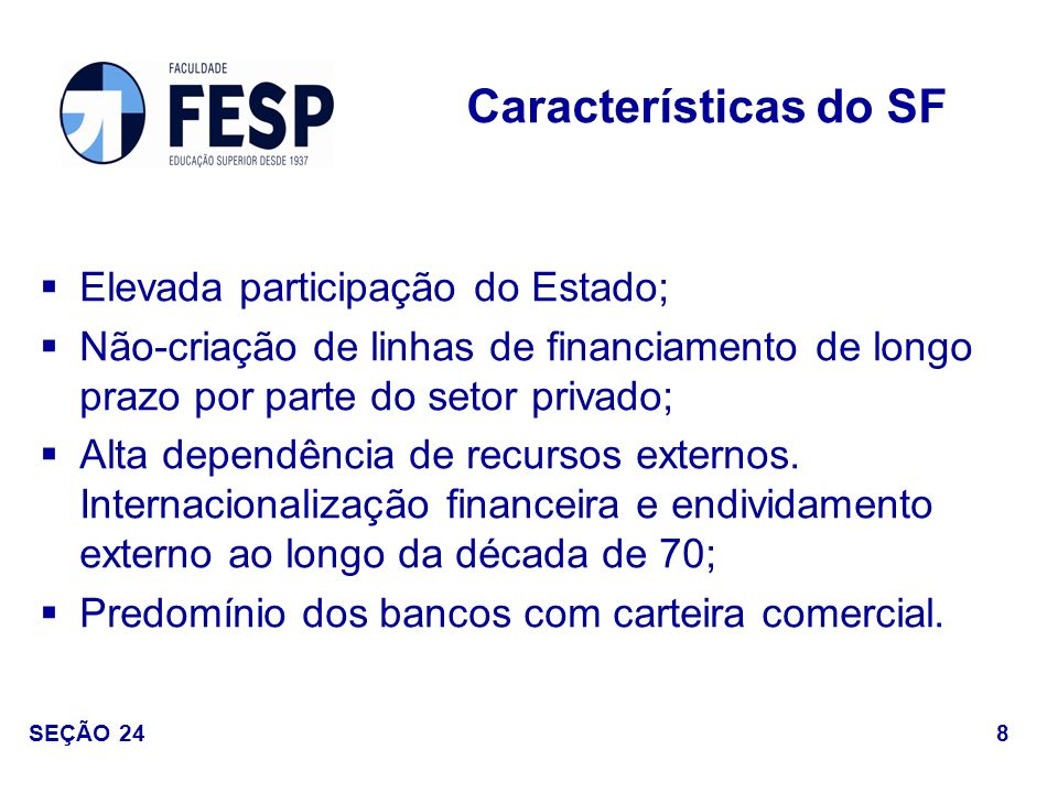 Características do SF Elevada participação do Estado;