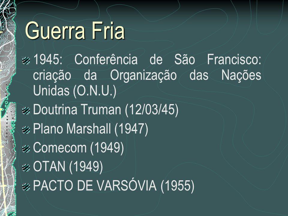 Guerra Fria 1945: Conferência de São Francisco: criação da Organização das Nações Unidas (O.N.U.) Doutrina Truman (12/03/45)