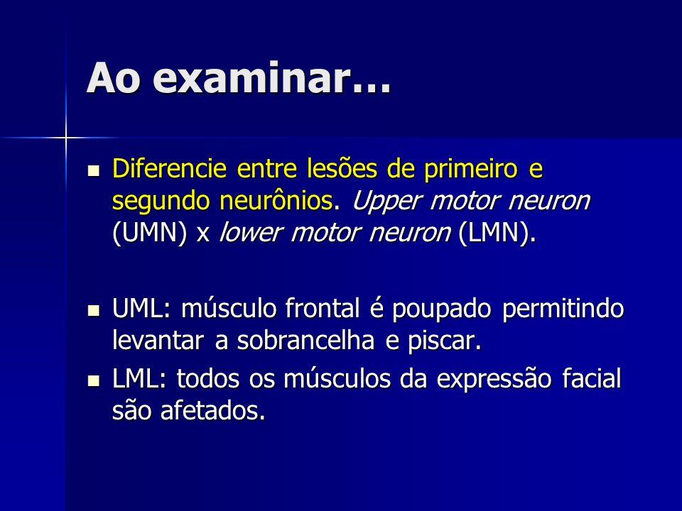 Ao examinar… Diferencie entre lesões de primeiro e segundo neurônios. Upper motor neuron (UMN) x lower motor neuron (LMN).