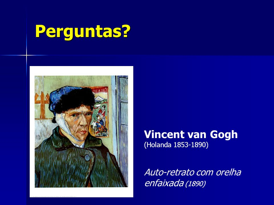 Perguntas Vincent van Gogh (Holanda 1853-1890)