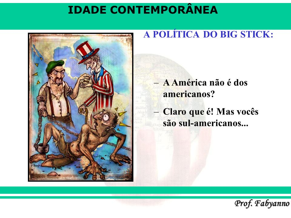 A POLÍTICA DO BIG STICK: