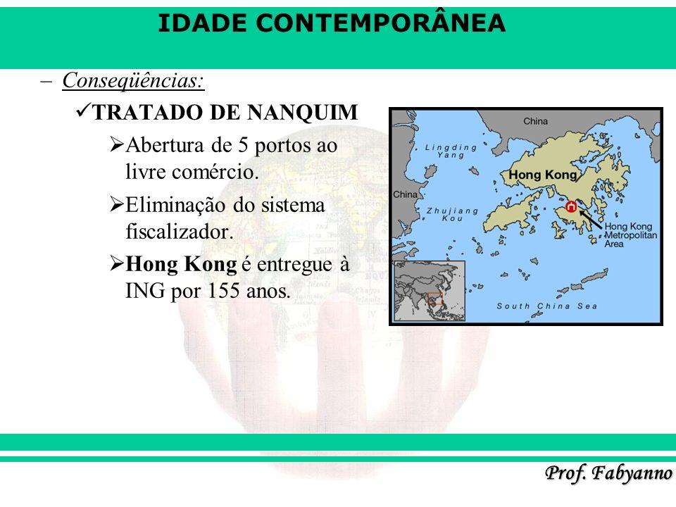 Conseqüências: TRATADO DE NANQUIM. Abertura de 5 portos ao livre comércio. Eliminação do sistema fiscalizador.