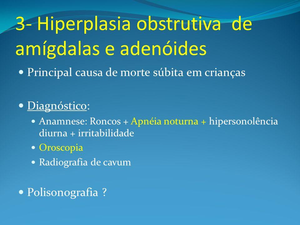3- Hiperplasia obstrutiva de amígdalas e adenóides
