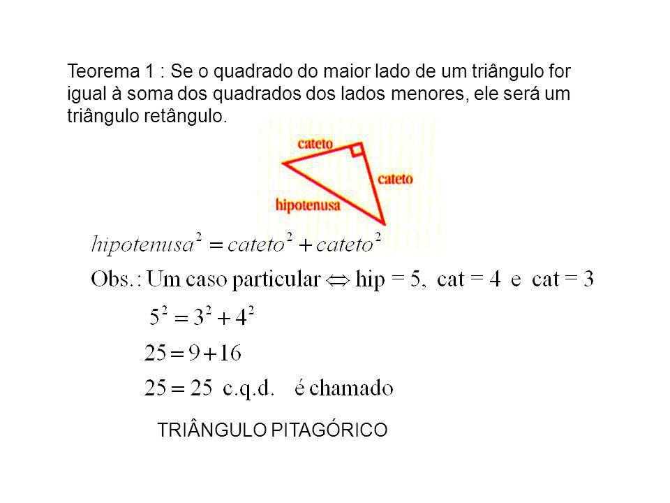 Teorema 1 : Se o quadrado do maior lado de um triângulo for igual à soma dos quadrados dos lados menores, ele será um triângulo retângulo.