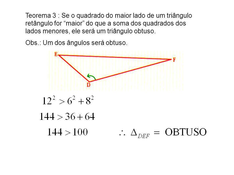 Teorema 3 : Se o quadrado do maior lado de um triângulo retângulo for maior do que a soma dos quadrados dos lados menores, ele será um triângulo obtuso.