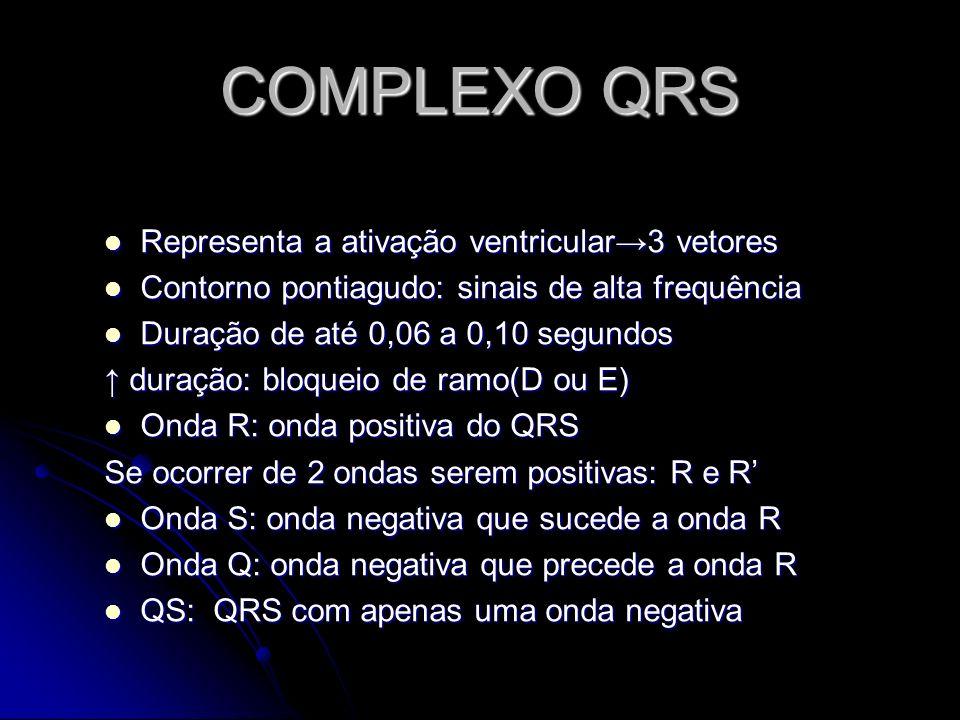 COMPLEXO QRS Representa a ativação ventricular→3 vetores