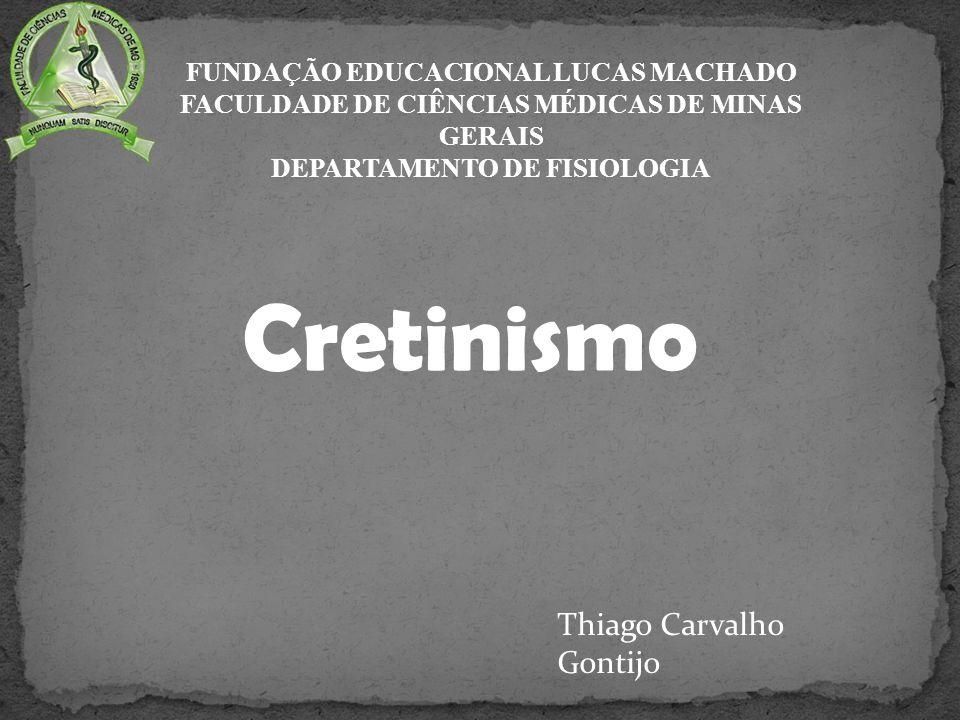 Cretinismo Thiago Carvalho Gontijo FUNDAÇÃO EDUCACIONAL LUCAS MACHADO