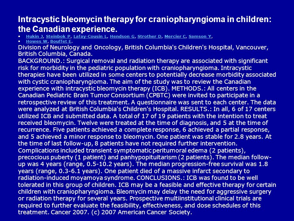 Intracystic bleomycin therapy for craniopharyngioma in children: the Canadian experience.