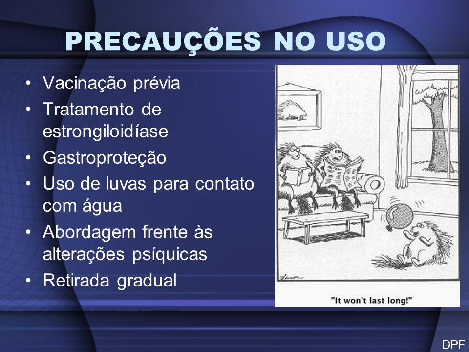 PRECAUÇÕES NO USO Vacinação prévia Tratamento de estrongiloidíase