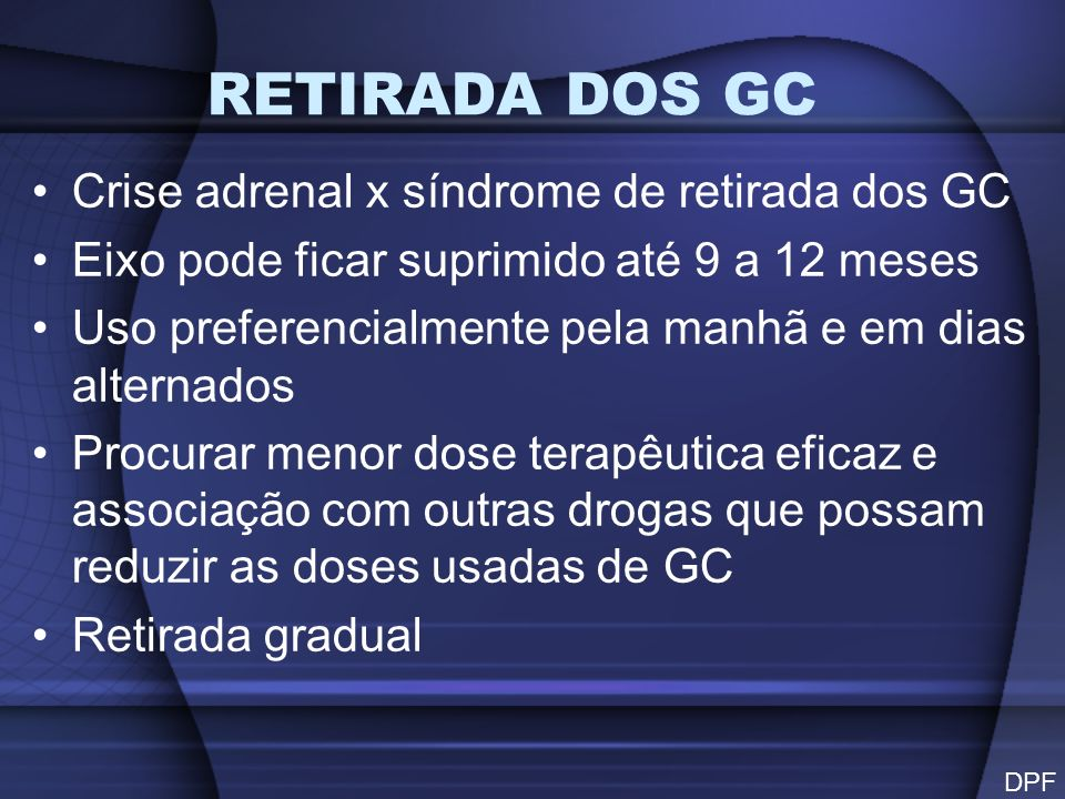 RETIRADA DOS GC Crise adrenal x síndrome de retirada dos GC