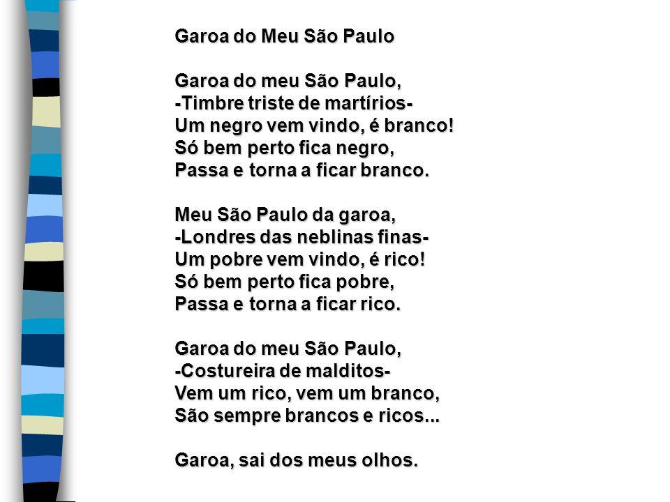 Garoa do Meu São Paulo Garoa do meu São Paulo, -Timbre triste de martírios- Um negro vem vindo, é branco!