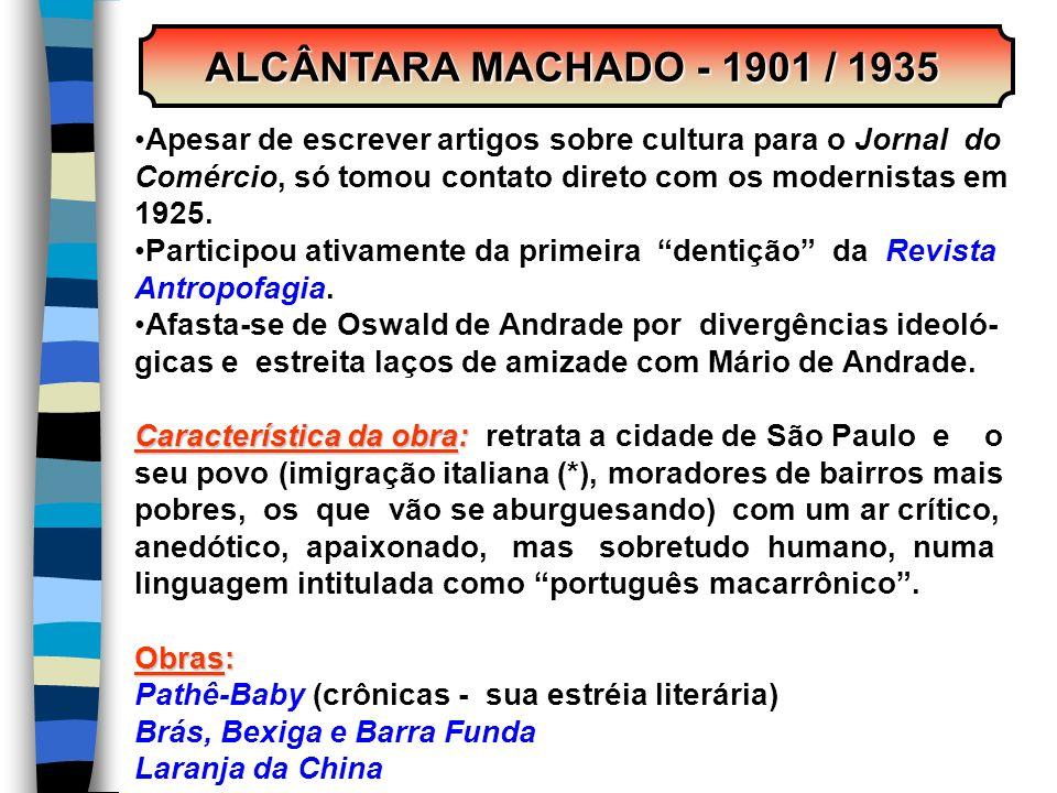 ALCÂNTARA MACHADO - 1901 / 1935 Apesar de escrever artigos sobre cultura para o Jornal do. Comércio, só tomou contato direto com os modernistas em.