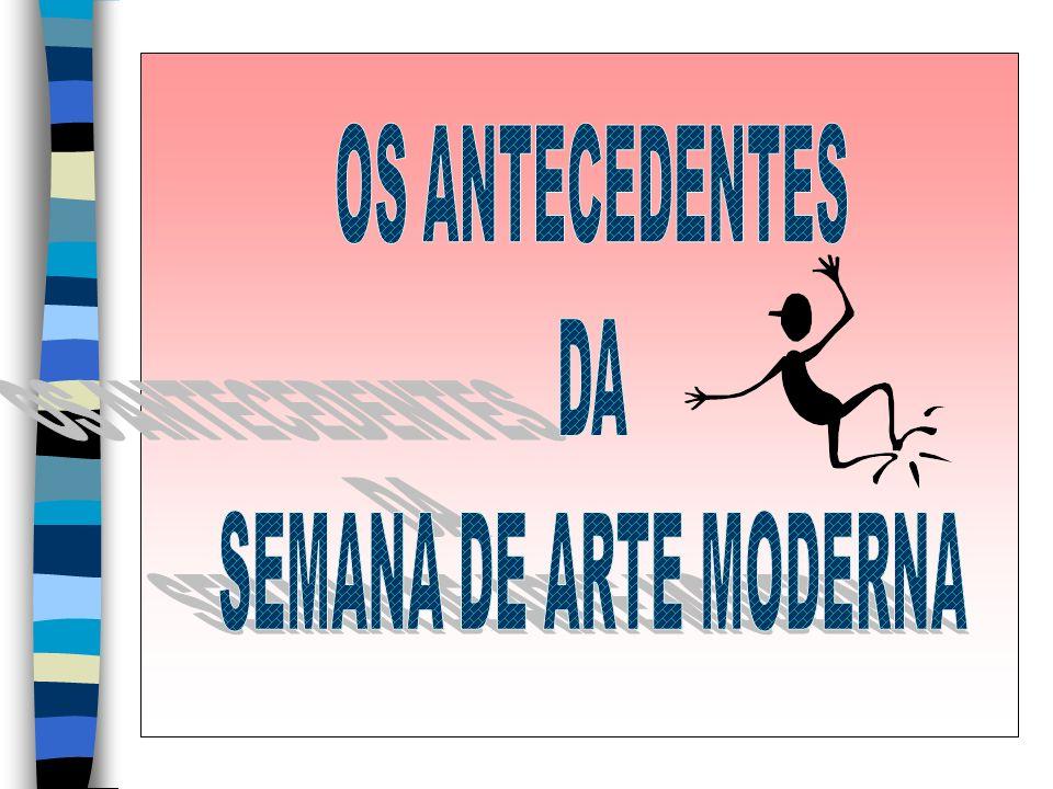 OS ANTECEDENTES DA SEMANA DE ARTE MODERNA