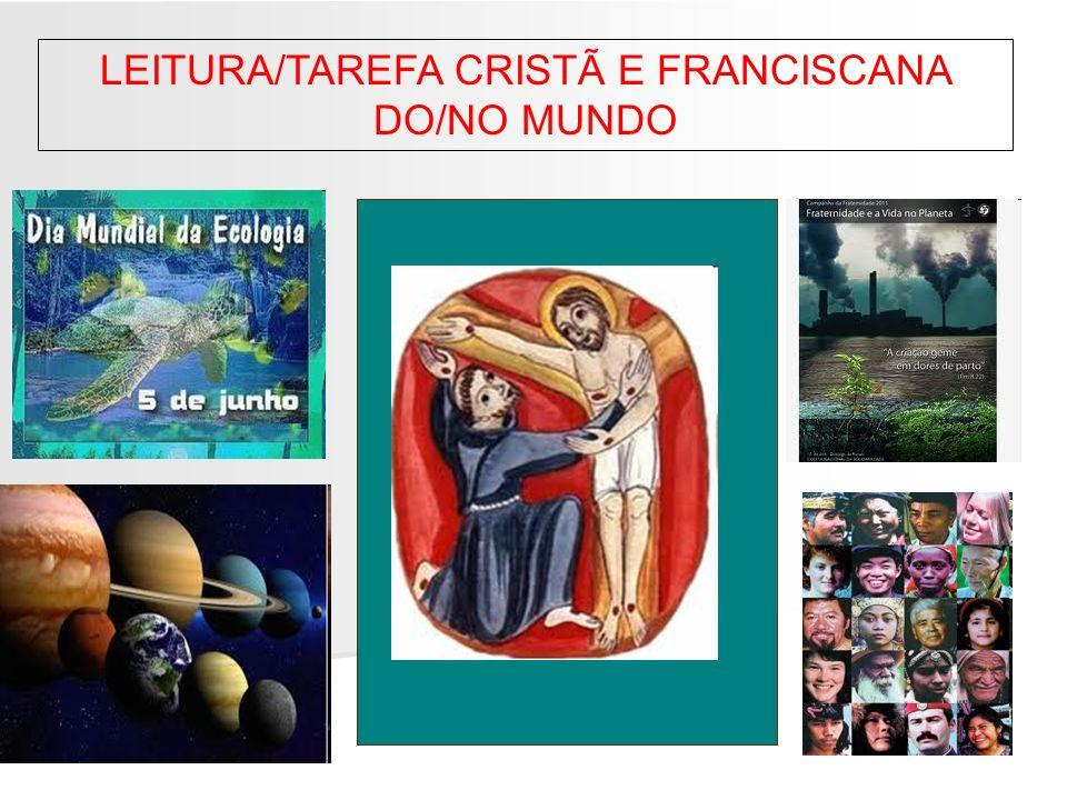 LEITURA/TAREFA CRISTÃ E FRANCISCANA DO/NO MUNDO