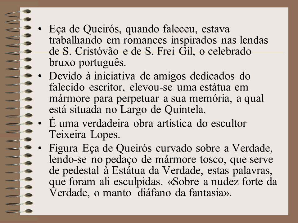 Eça de Queirós, quando faleceu, estava trabalhando em romances inspirados nas lendas de S. Cristóvão e de S. Frei Gil, o celebrado bruxo português.