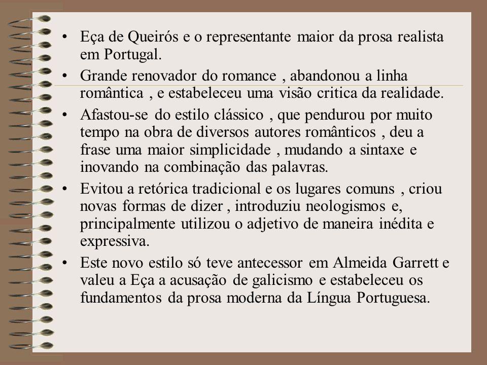 Eça de Queirós e o representante maior da prosa realista em Portugal.
