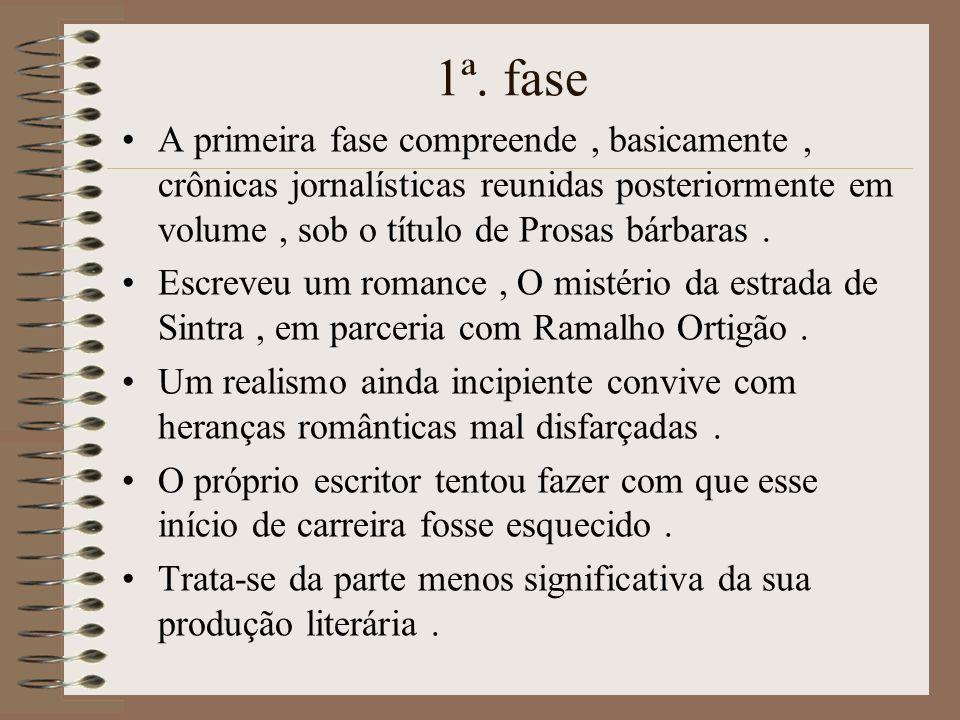 1ª. fase A primeira fase compreende , basicamente , crônicas jornalísticas reunidas posteriormente em volume , sob o título de Prosas bárbaras .