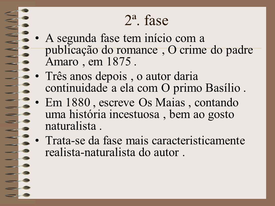 2ª. fase A segunda fase tem início com a publicação do romance , O crime do padre Amaro , em 1875 .