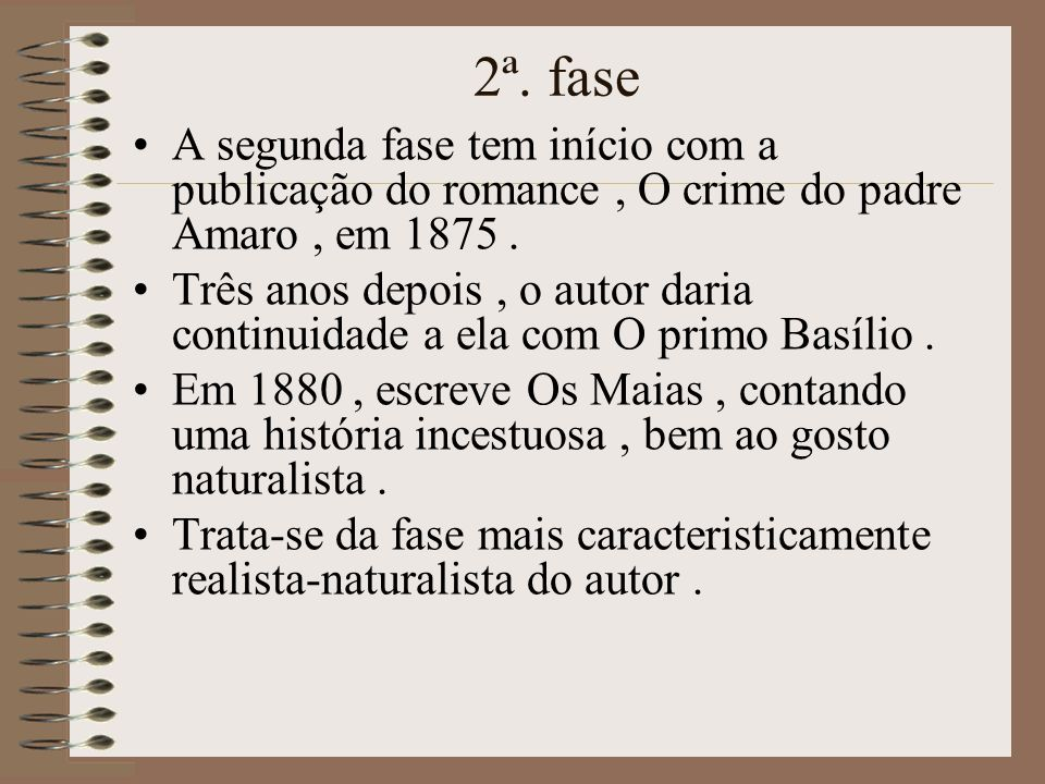 2ª. faseA segunda fase tem início com a publicação do romance , O crime do padre Amaro , em 1875 .