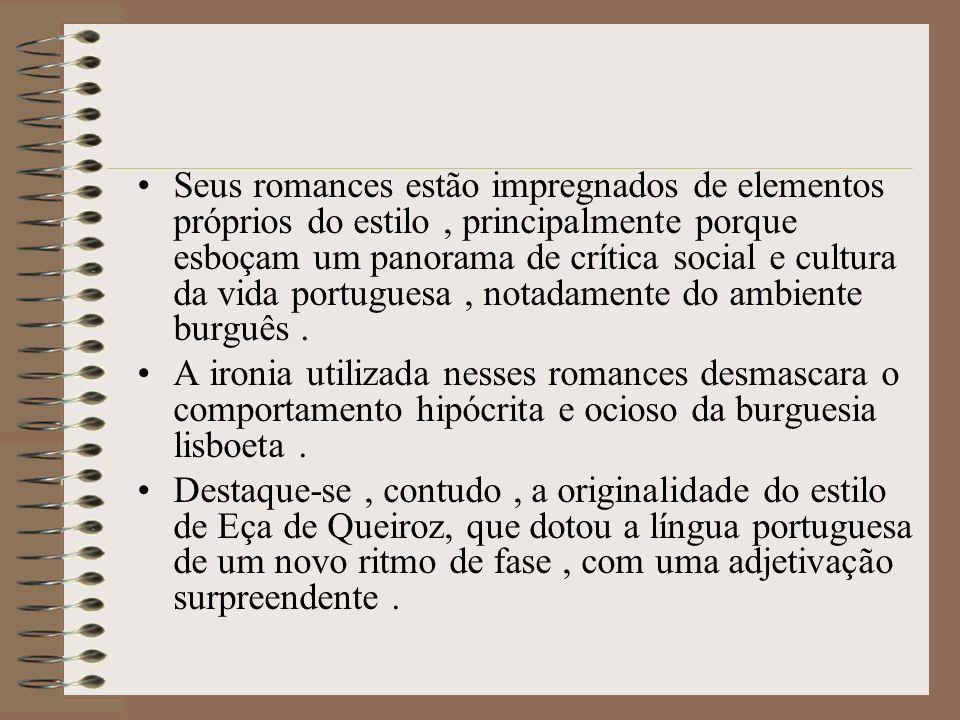 Seus romances estão impregnados de elementos próprios do estilo , principalmente porque esboçam um panorama de crítica social e cultura da vida portuguesa , notadamente do ambiente burguês .