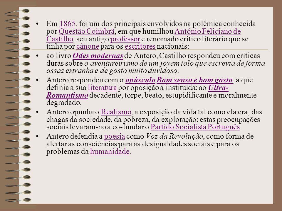 Em 1865, foi um dos principais envolvidos na polêmica conhecida por Questão Coimbrã, em que humilhou António Feliciano de Castilho, seu antigo professor e renomado crítico literário que se tinha por cânone para os escritores nacionais: