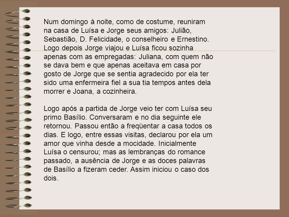 Num domingo à noite, como de costume, reuniram na casa de Luísa e Jorge seus amigos: Julião, Sebastião, D.