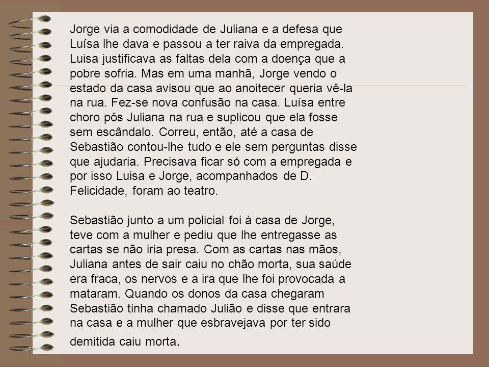 Jorge via a comodidade de Juliana e a defesa que Luísa lhe dava e passou a ter raiva da empregada.