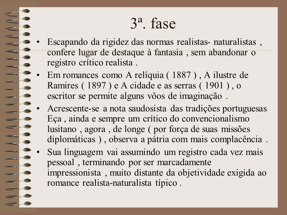 3ª. faseEscapando da rigidez das normas realistas- naturalistas , confere lugar de destaque à fantasia , sem abandonar o registro crítico realista .