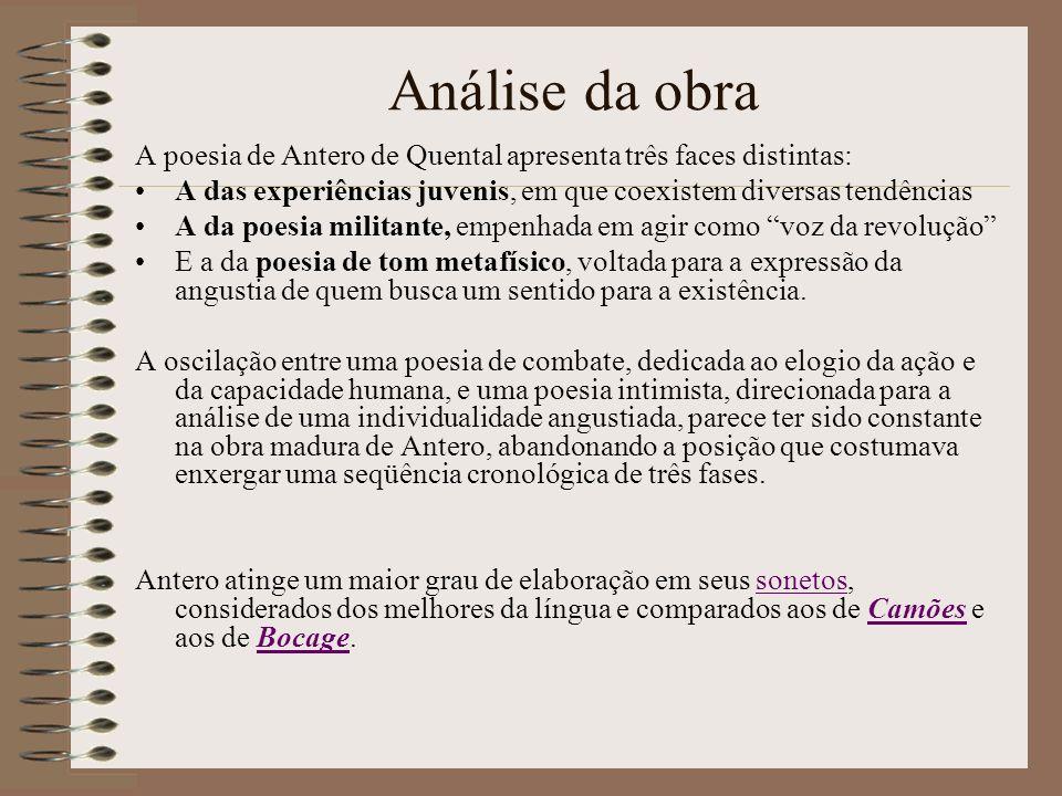 Análise da obraA poesia de Antero de Quental apresenta três faces distintas: A das experiências juvenis, em que coexistem diversas tendências.