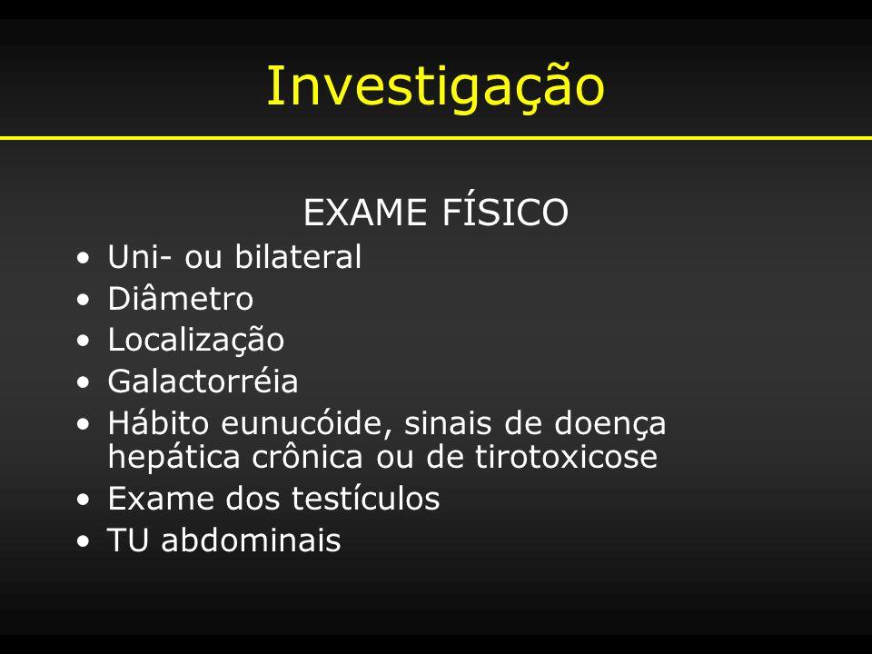 Investigação EXAME FÍSICO Uni- ou bilateral Diâmetro Localização