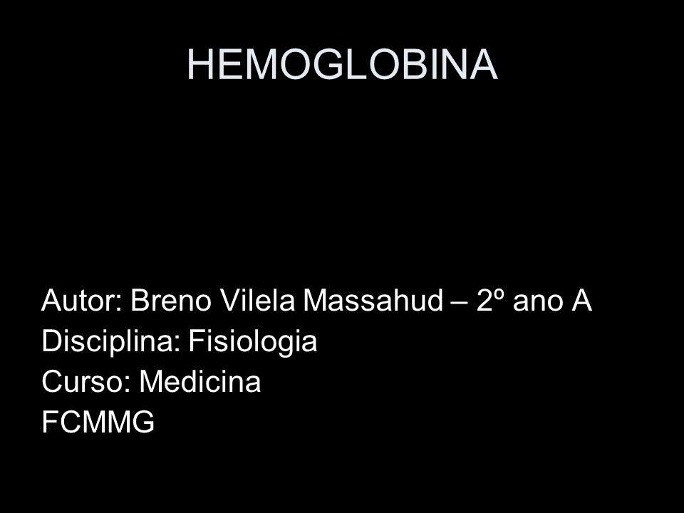 HEMOGLOBINA Autor: Breno Vilela Massahud – 2º ano A