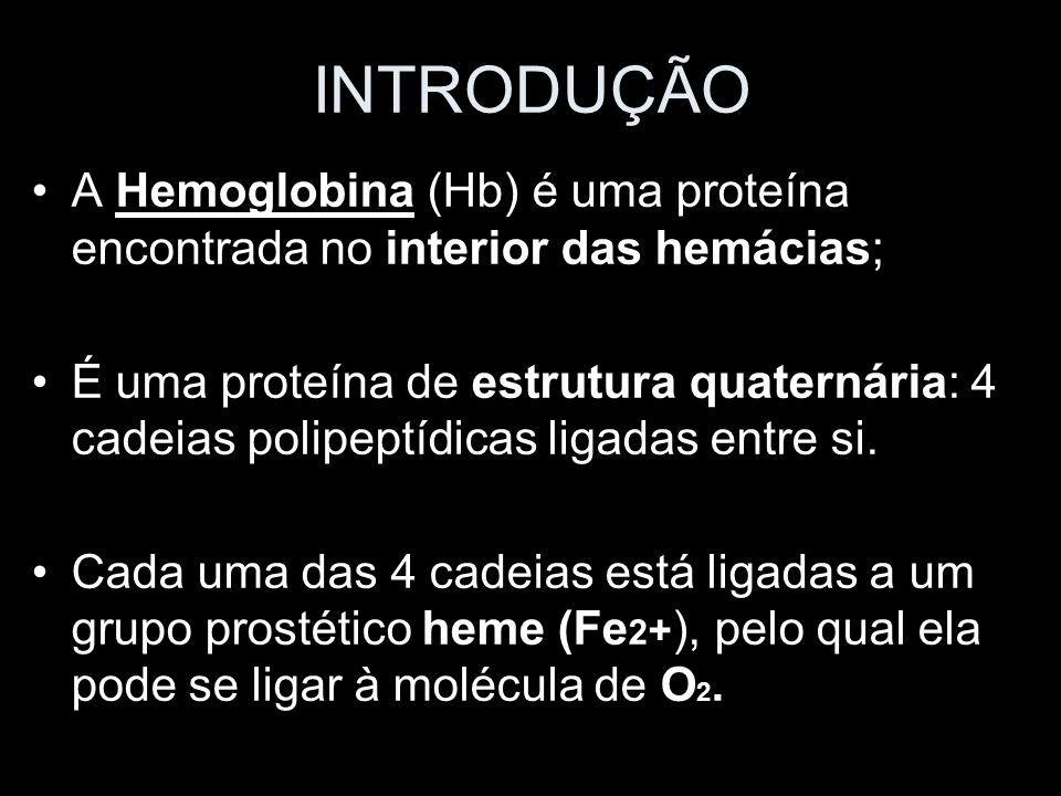 INTRODUÇÃO A Hemoglobina (Hb) é uma proteína encontrada no interior das hemácias;