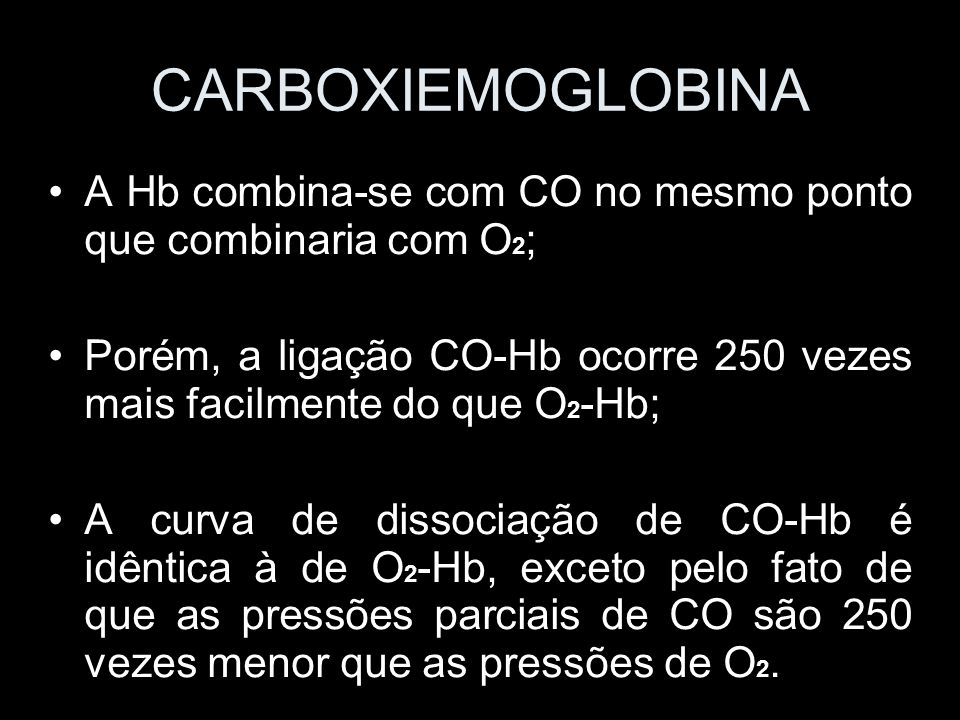 CARBOXIEMOGLOBINA A Hb combina-se com CO no mesmo ponto que combinaria com O2;
