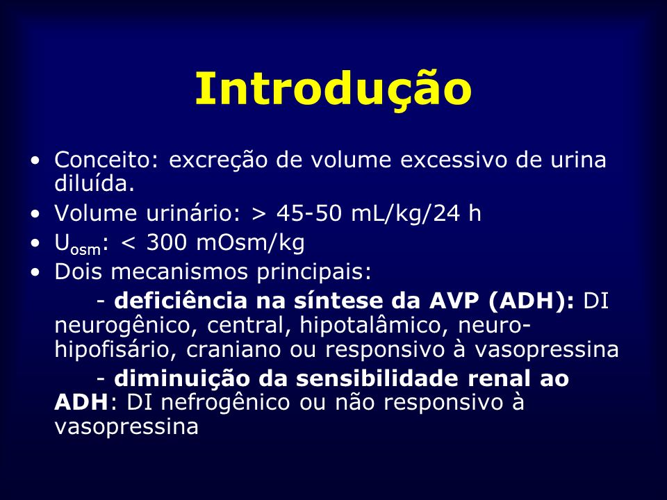 Introdução Conceito: excreção de volume excessivo de urina diluída.