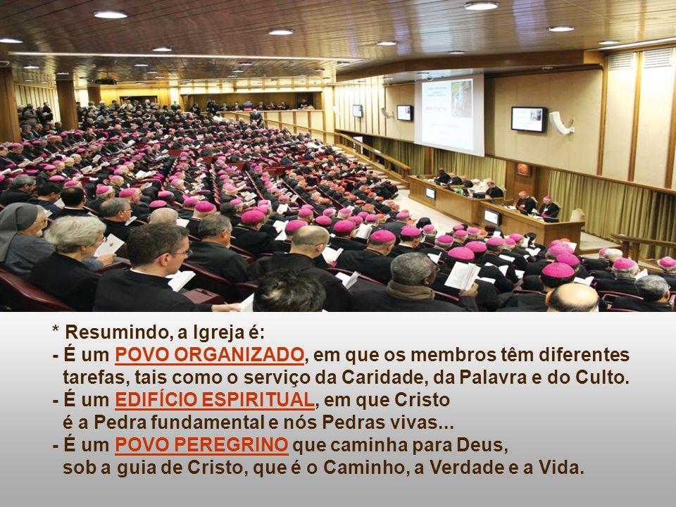 * Resumindo, a Igreja é: - É um POVO ORGANIZADO, em que os membros têm diferentes. tarefas, tais como o serviço da Caridade, da Palavra e do Culto.
