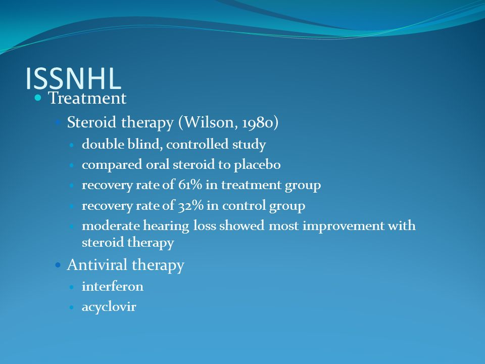 ISSNHL Treatment Steroid therapy (Wilson, 1980) Antiviral therapy